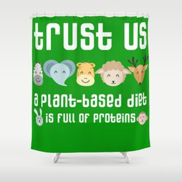 Trust us: a plant-based diet is full of protein. Funny  veggie / vegan design Shower Curtain