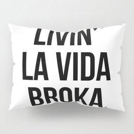 LIVIN' LA VIDA BROKA Pillow Sham