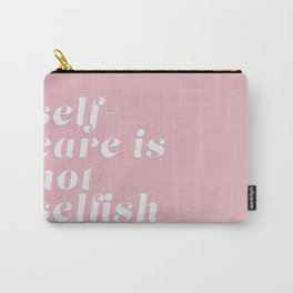 self-care is not selfish (pink) Carry-All Pouch