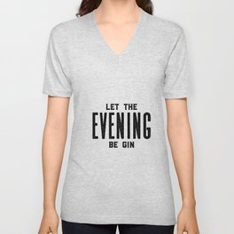 GIN AND TONIC, Let The Evening Be Gin, Bar Decor,Bar Cart,Bar Wall Art,Home Bar Decor,Party Decor,Al Unisex V-Neck