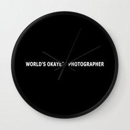 WORLD'S OKAYEST PHOTOGRAPHER Wall Clock