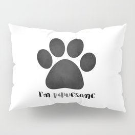 I'm Pawesome - Paw Print Pillow Sham