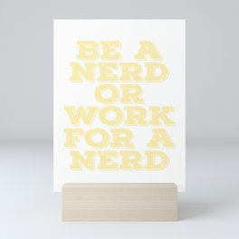 """""""Be A Nerd Or Work For A Nerd"""" tee design. Stay or choose whatever you want! Makes a unique gift!  Mini Art Print"""