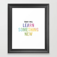 New Year's Resolution - TODAY I WILL LEARN SOMETHING NEW Framed Art Print