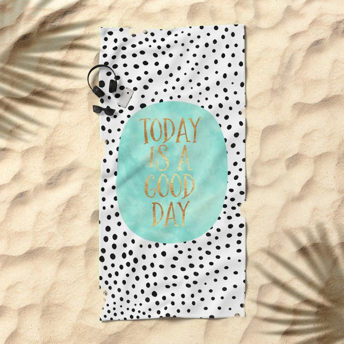 Today is a good day Beach Towel