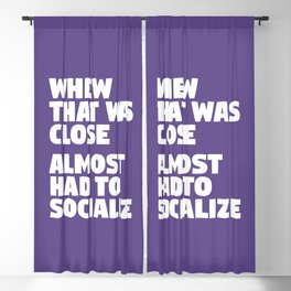 Whew That Was Close Almost Had To Socialize (Ultra Violet) Blackout Curtain