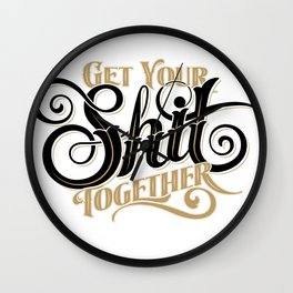 Get Your Shit Together White Wall Clock