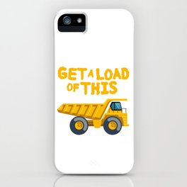 Get A Load Of This Funny Dump Trucks  Construction Truck   iPhone Case