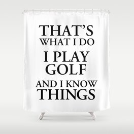 That's What I Do I Play Golf Shower Curtain