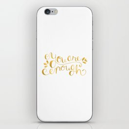 You Are Enough - Faux Gold Foil iPhone Skin