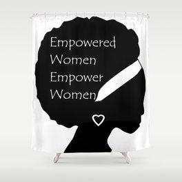 Empowered Women Empower Women - Afro Shower Curtain