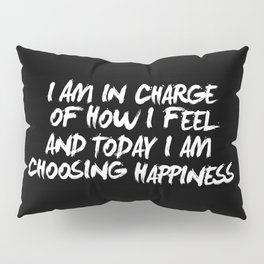 I Am in Charge of How I Feel and Today I Choose Happiness black and white home wall decor Pillow Sham