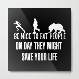 Be Nice To Fat People Metal Print