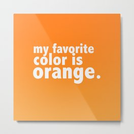 My Favorite Color is ORANGE Metal Print