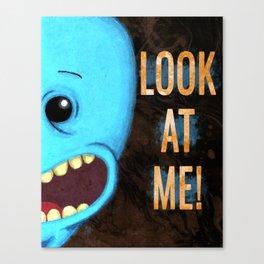 Meeseeks Look at Me Canvas Print