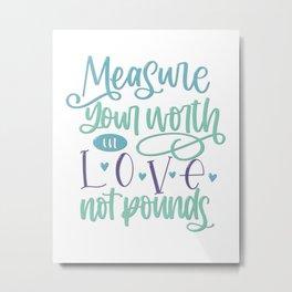 Love Not Pounds Metal Print