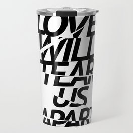LOVE WILL TEAR US APART #black Travel Mug