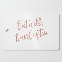 Eat well, travel often - rose gold quote Cutting Board