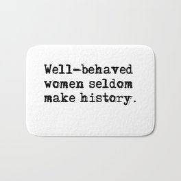 Well-behaved women seldom make history Bath Mat