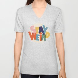 STAY WEIRD - colorful typography Unisex V-Neck