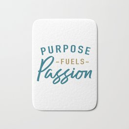Purpose fuels passion Bath Mat