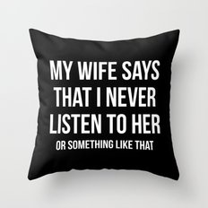 Never Listen Wife Funny Quote Throw Pillow