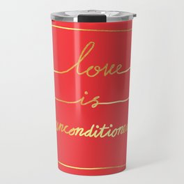 Love Is Unconditioned Travel Mug