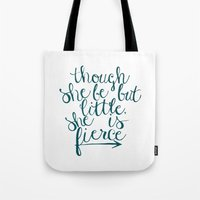 though she be but little Tote Bags featuring though she be but little, she is fierce by Because (I Think) I Can Designs