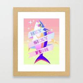 HEY SEXY FISH Framed Art Print
