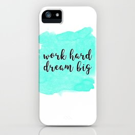 WORK HARD DREAM BIG iPhone Case