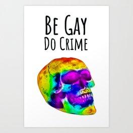 Be Gay, Do Crime Rainbow Skull Art Print