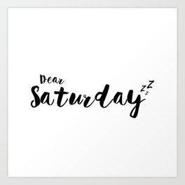 Dear Saturday zzZ Art Print
