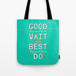 The Best Things Come To Those Who Do Tote Bag