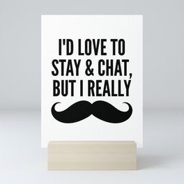 I'd Love to Stay and Chat, But I Really Mustache Must Dash Mini Art Print