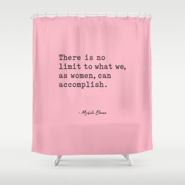 There is no limit to what we, as women, can accomplish. Shower Curtain