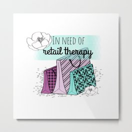 In Need of Retail Therapy Metal Print