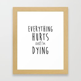 Everything Hurts and I'm Dying.  Framed Art Print