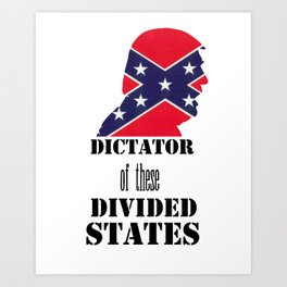 Dictator of These Divided States Art Print