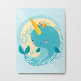 NARWHAL - BE AWESOME! Metal Print