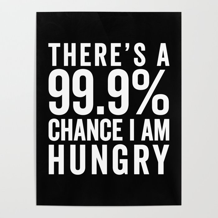 I Am Hungry Funny Quote Poster by envyart