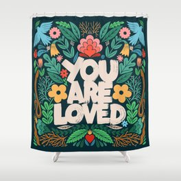 you are loved - color garden Shower Curtain