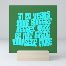 In 20 Years Your Biggest Regret Will Be Not Liking Yourself More Mini Art Print