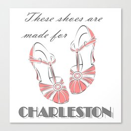 These Shoes Are Made for Charleston Canvas Print