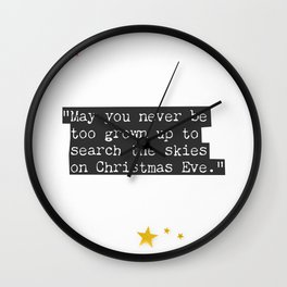 May you never be too grown up to search the skies on Christmas Eve. 2 Wall Clock