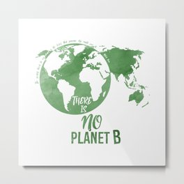 There Is No Planet B - Green Metal Print