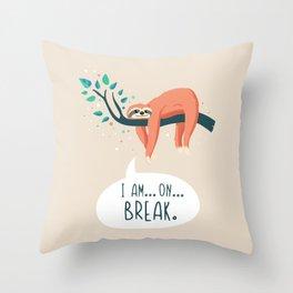 Sloth on... break Throw Pillow
