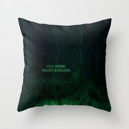 You Were Never Enough Throw Pillow