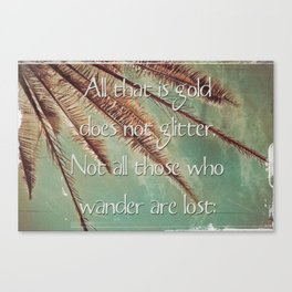 All that is gold does not glitter  {Quote} Canvas Print