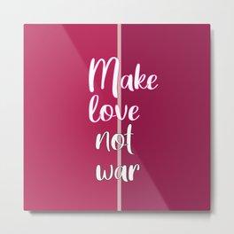 Make love, not war Metal Print