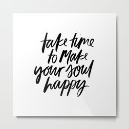 are time to make your soul happy Metal Print